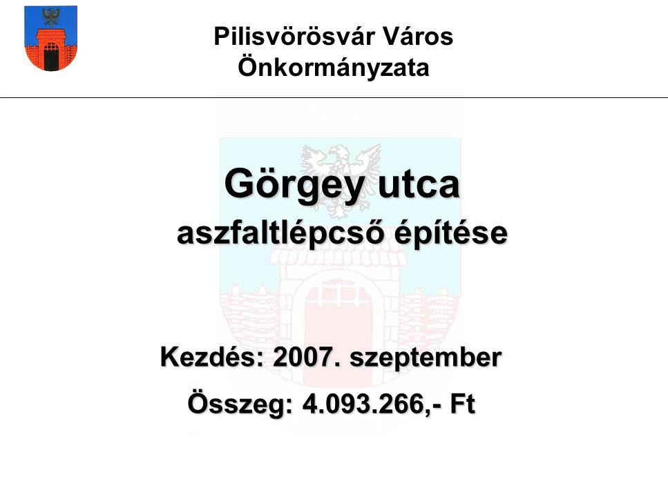 Pilisvörösvár Város Önkormányzata Görgey utca aszfaltlépcső építése Kezdés: 2007.