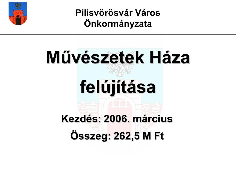 Pilisvörösvár Város Önkormányzata Művészetek Háza felújítása Kezdés: 2006.