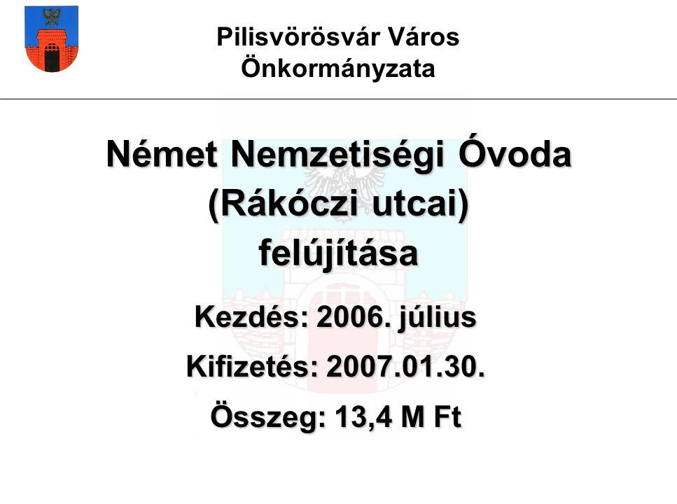 Pilisvörösvár Város Önkormányzata Német Nemzetiségi Óvoda (Rákóczi utcai) felújítása Kezdés: 2006.