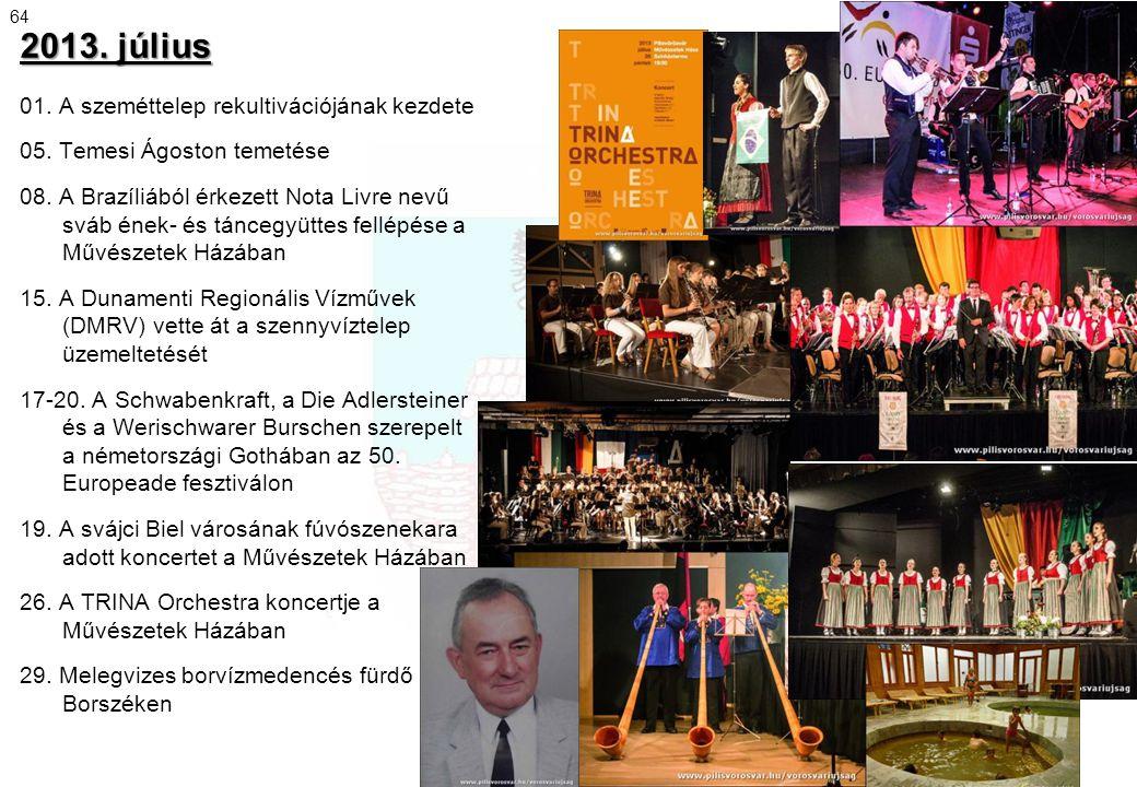 2013. július 01. A szeméttelep rekultivációjának kezdete 05. Temesi Ágoston temetése 08. A Brazíliából érkezett Nota Livre nevű sváb ének- és táncegyü