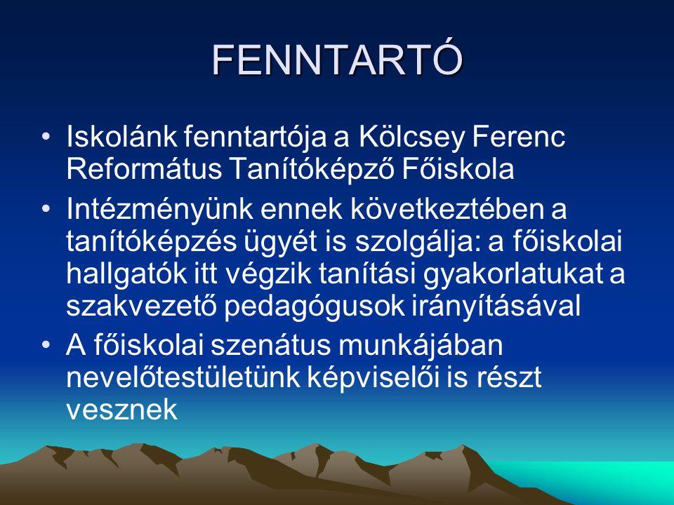 FENNTARTÓ Iskolánk fenntartója a Kölcsey Ferenc Református Tanítóképző Főiskola Intézményünk ennek következtében a tanítóképzés ügyét is szolgálja: a