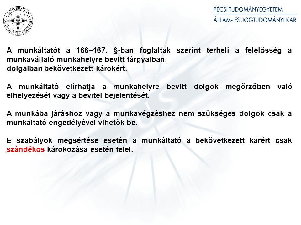 A munkáltatót a 166–167. §-ban foglaltak szerint terheli a felelősség a munkavállaló munkahelyre bevitt tárgyaiban, dolgaiban bekövetkezett károkért.
