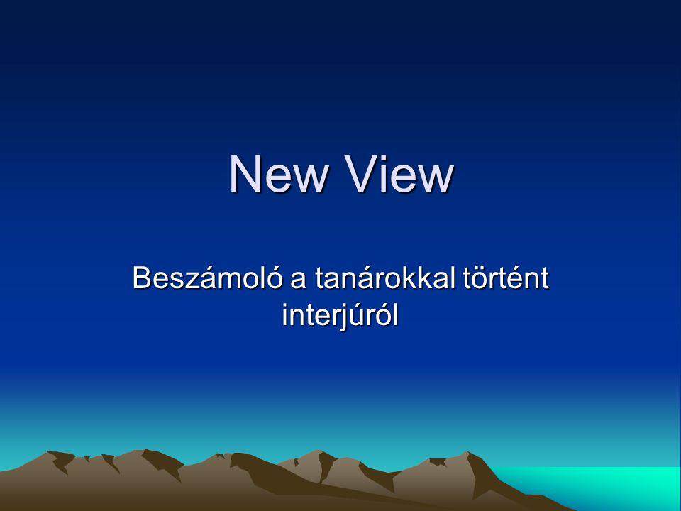 New View Beszámoló a tanárokkal történt interjúról