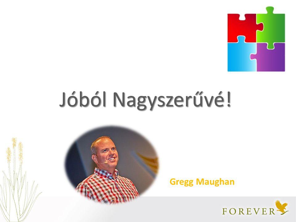 Jóból Nagyszerűvé! Gregg Maughan