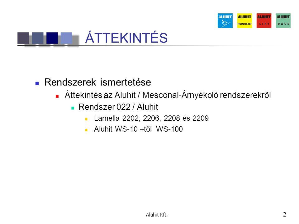 Aluhit Kft. 2 ÁTTEKINTÉS Rendszerek ismertetése Áttekintés az Aluhit / Mesconal-Árnyékoló rendszerekről Rendszer 022 / Aluhit Lamella 2202, 2206, 2208