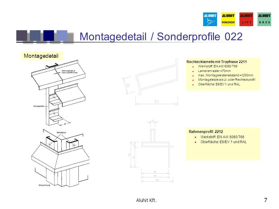 Aluhit Kft. 7 Montagedetail / Sonderprofile 022 Rechtecklamelle mit Tropfnase 2211 Werkstoff: EN AW 6060 T66 Lamellenraster =70mm max. Montageleistena