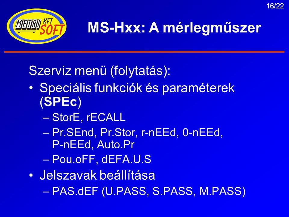 16/22 MS-Hxx: A mérlegműszer Szerviz menü (folytatás): Speciális funkciók és paraméterek (SPEc) –StorE, rECALL –Pr.SEnd, Pr.Stor, r-nEEd, 0-nEEd, P-nEEd, Auto.Pr –Pou.oFF, dEFA.U.S Jelszavak beállítása –PAS.dEF (U.PASS, S.PASS, M.PASS)