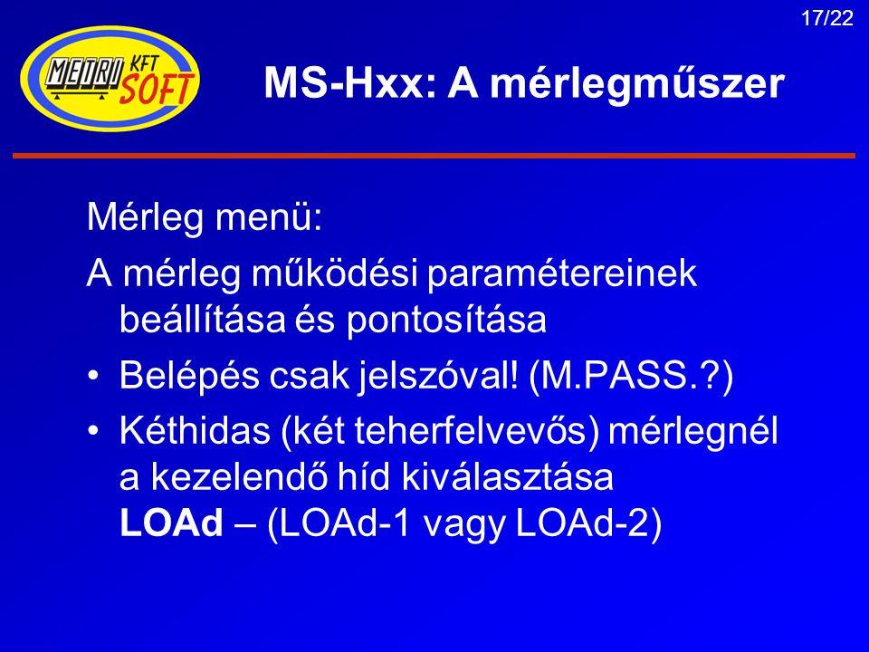 17/22 MS-Hxx: A mérlegműszer Mérleg menü: A mérleg működési paramétereinek beállítása és pontosítása Belépés csak jelszóval.