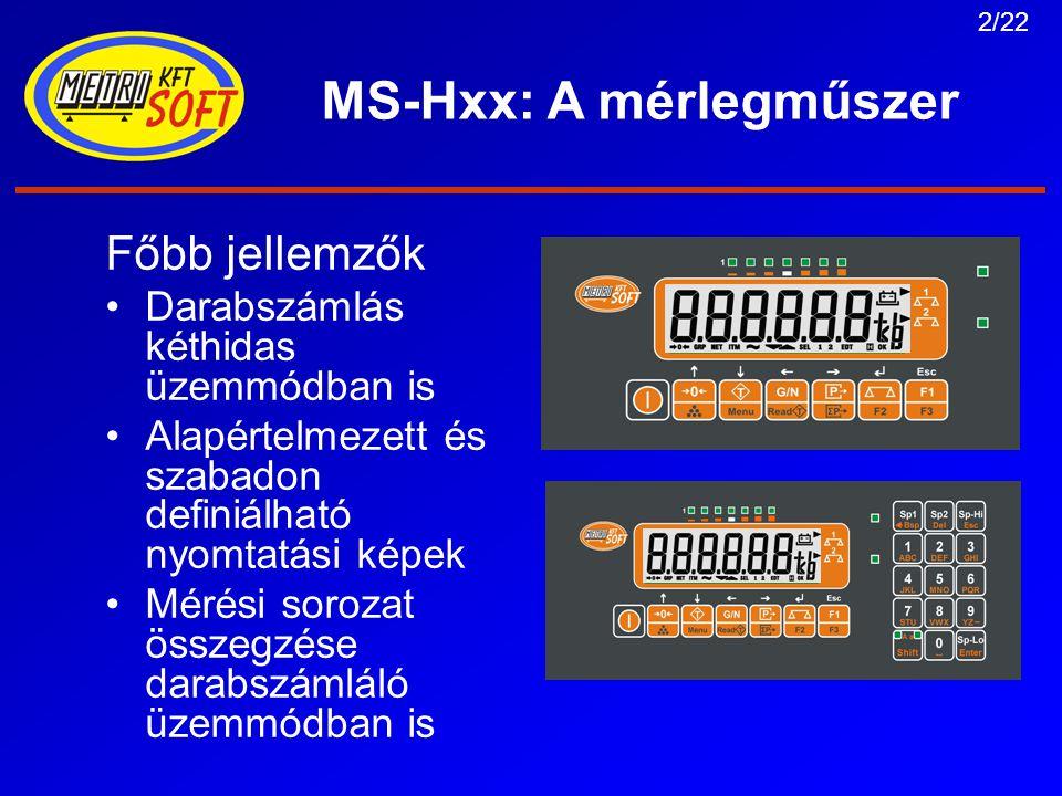 2/22 MS-Hxx: A mérlegműszer Főbb jellemzők Darabszámlás kéthidas üzemmódban is Alapértelmezett és szabadon definiálható nyomtatási képek Mérési sorozat összegzése darabszámláló üzemmódban is