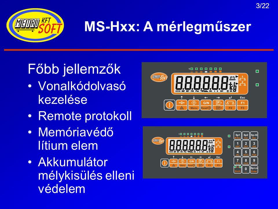 3/22 MS-Hxx: A mérlegműszer Főbb jellemzők Vonalkódolvasó kezelése Remote protokoll Memóriavédő lítium elem Akkumulátor mélykisülés elleni védelem