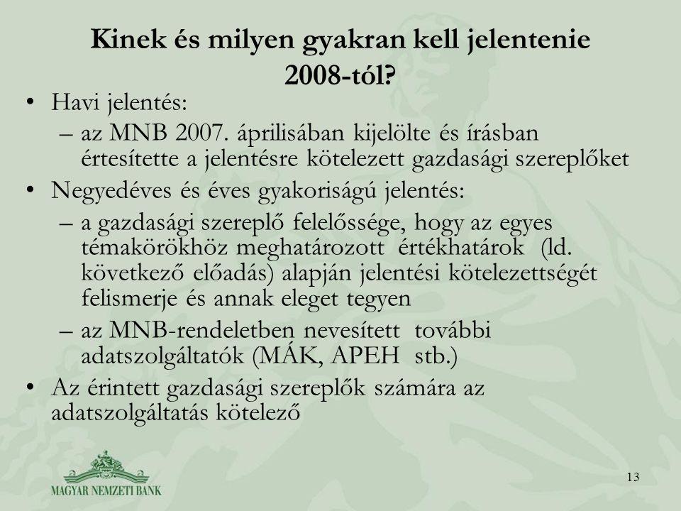 13 Kinek és milyen gyakran kell jelentenie 2008-tól? Havi jelentés: –az MNB 2007. áprilisában kijelölte és írásban értesítette a jelentésre kötelezett
