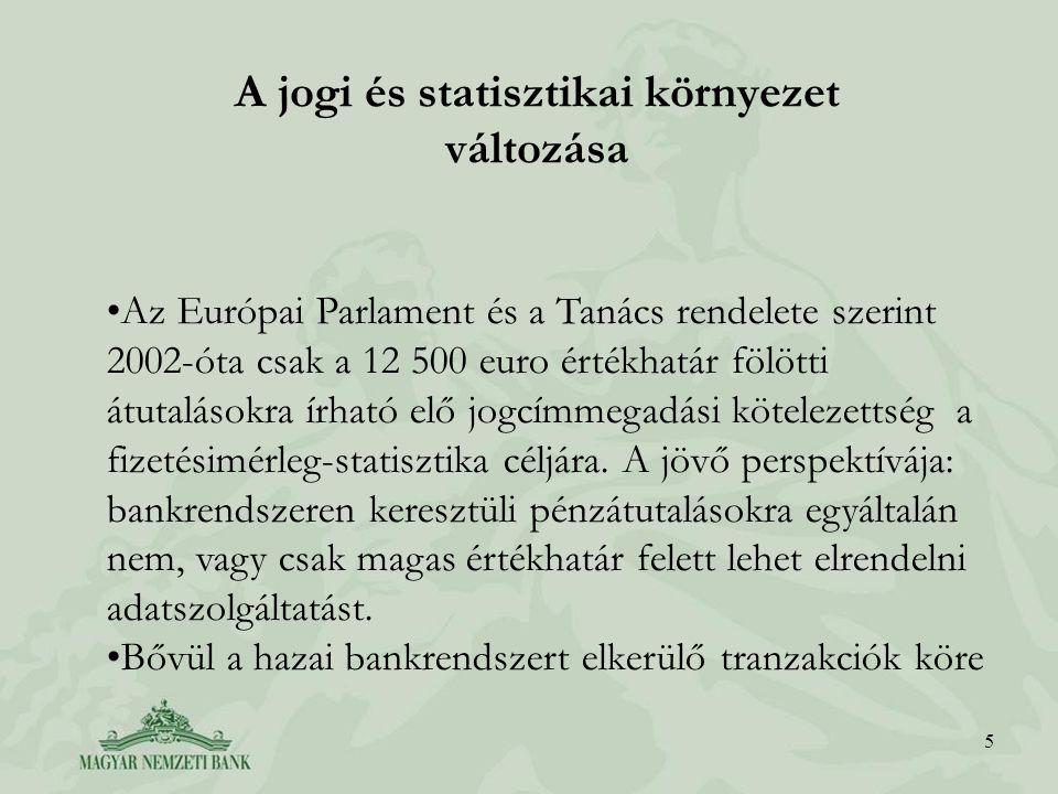 5 A jogi és statisztikai környezet változása Az Európai Parlament és a Tanács rendelete szerint 2002-óta csak a 12 500 euro értékhatár fölötti átutalá