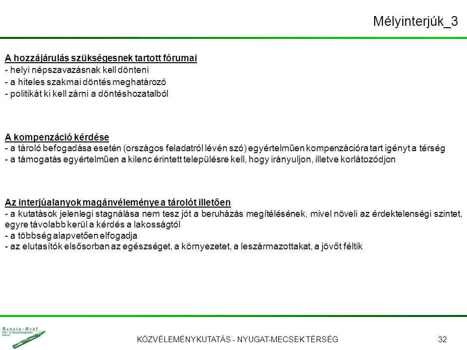 KÖZVÉLEMÉNYKUTATÁS - NYUGAT-MECSEK TÉRSÉG32 Mélyinterjúk_3 A hozzájárulás szükségesnek tartott fórumai - helyi népszavazásnak kell dönteni - a hiteles