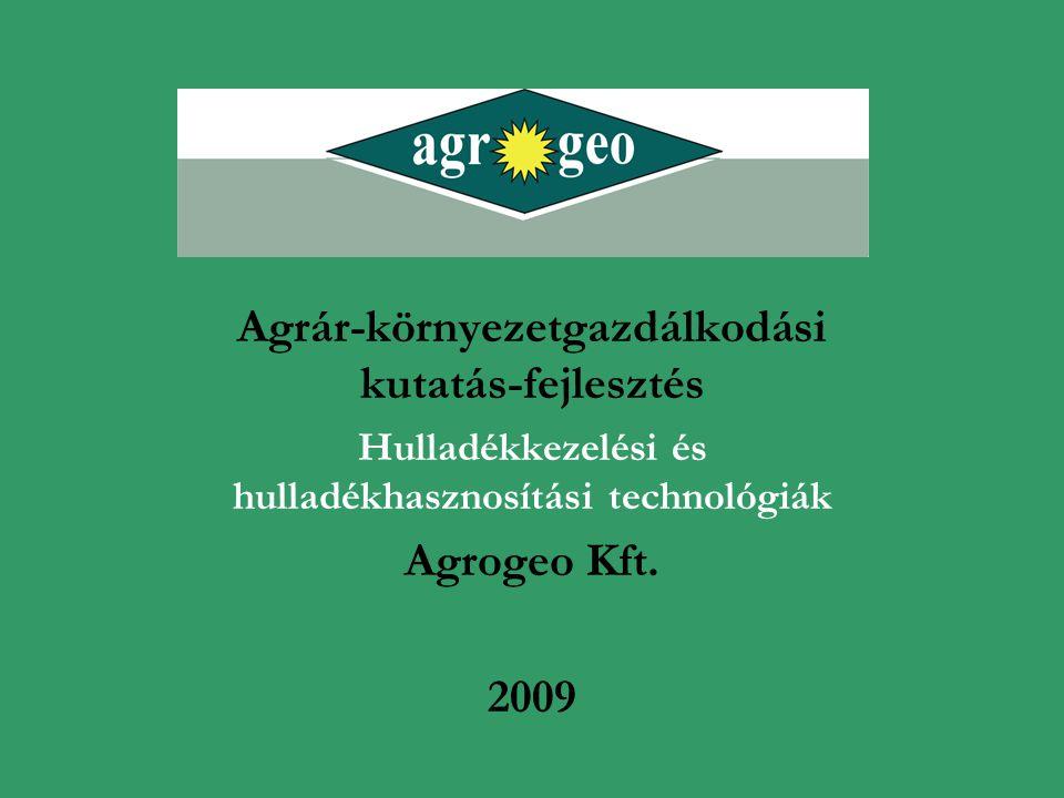 Agrár-környezetgazdálkodási kutatás-fejlesztés Hulladékkezelési és hulladékhasznosítási technológiák Agrogeo Kft. 2009