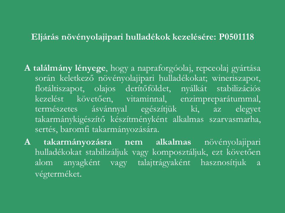 Eljárás növényolajipari hulladékok kezelésére: P0501118 A találmány lényege, hogy a napraforgóolaj, repceolaj gyártása során keletkező növényolajipari