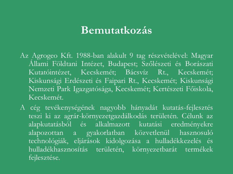Bemutatkozás Az Agrogeo Kft. 1988-ban alakult 9 tag részvételével: Magyar Állami Földtani Intézet, Budapest; Szőlészeti és Borászati Kutatóintézet, Ke