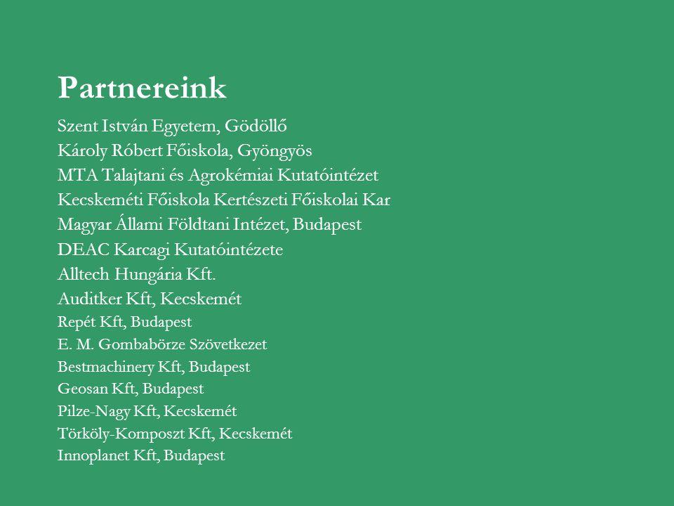 Partnereink Szent István Egyetem, Gödöllő Károly Róbert Főiskola, Gyöngyös MTA Talajtani és Agrokémiai Kutatóintézet Kecskeméti Főiskola Kertészeti Fő