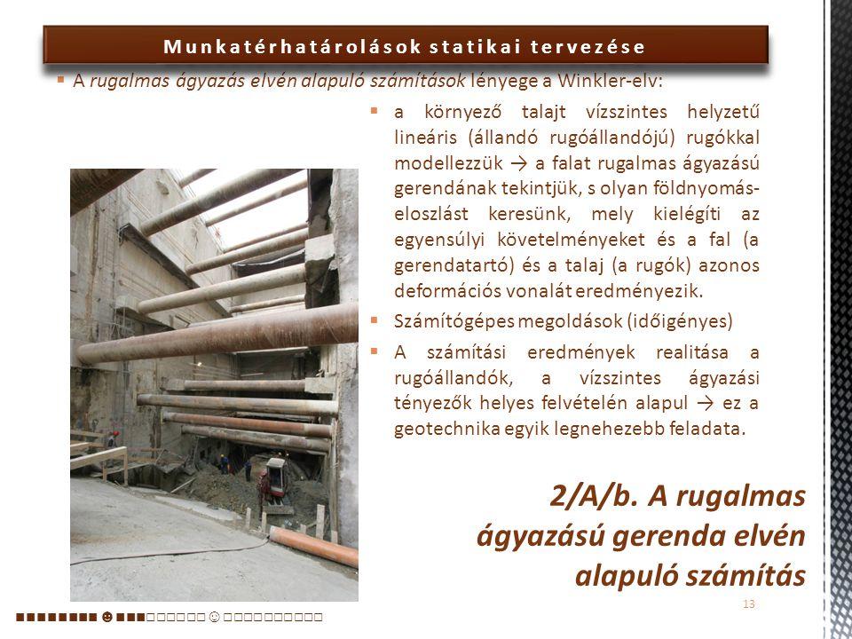 Munkatérhatárolások statikai tervezése  Alapját Blum (1931) dolgozta ki, abból a feltevésből kiindulva, hogy a falmozgások elegendőek ahhoz, hogy a fal két oldalán a mozgás irányától függően a földnyomások aktív vagy passzív határértékei kialakuljanak.
