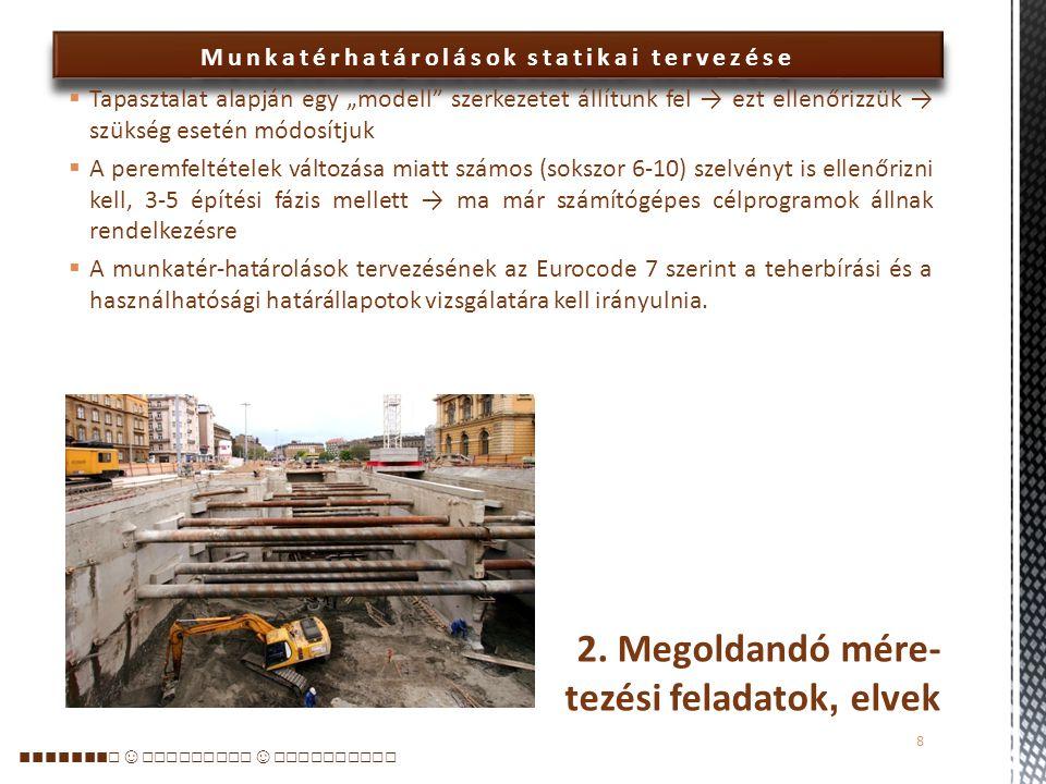 """Munkatérhatárolások statikai tervezése  Meg kell oldani az ideiglenes és végleges víztelenítést is → Budapesten jellem- zően """"belátható mélységen belül van közel vízzáró feküréteg → építés alatt megfelelő befogás esetén elegendő a nyíltvíz-tartás → végleges állapotban szivárgó kialakítása  Legtöbb esetben a határoló falak a végleges szerkezetek oldalfalául is szolgálnak→ a földnyomást is tartósan ezek veszik fel."""