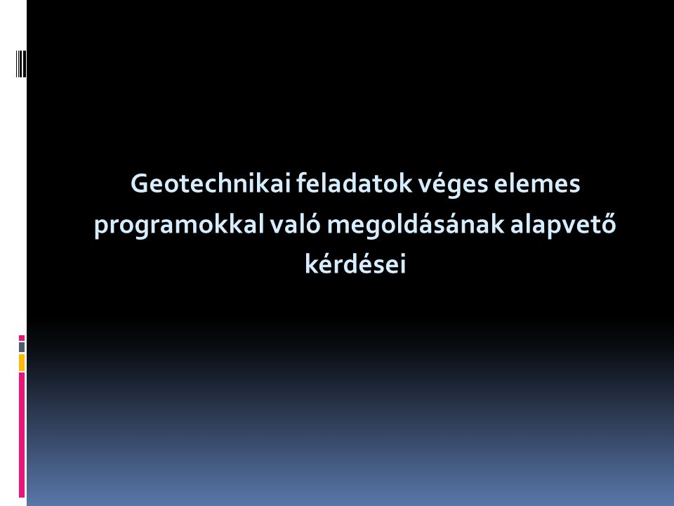 Geotechnikai feladatok véges elemes programokkal való megoldásának alapvető kérdései