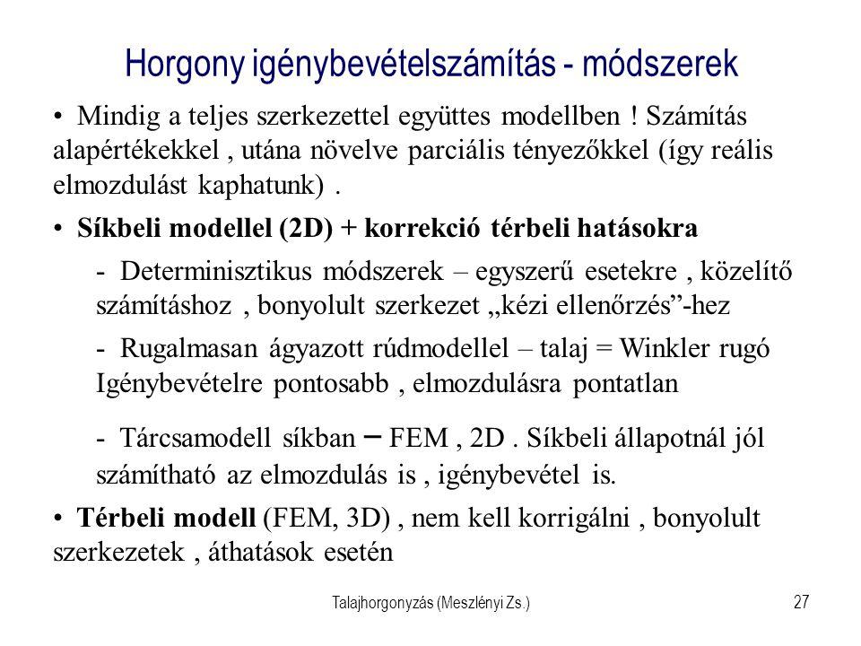 Talajhorgonyzás (Meszlényi Zs.)27 Horgony igénybevételszámítás - módszerek Mindig a teljes szerkezettel együttes modellben ! Számítás alapértékekkel,