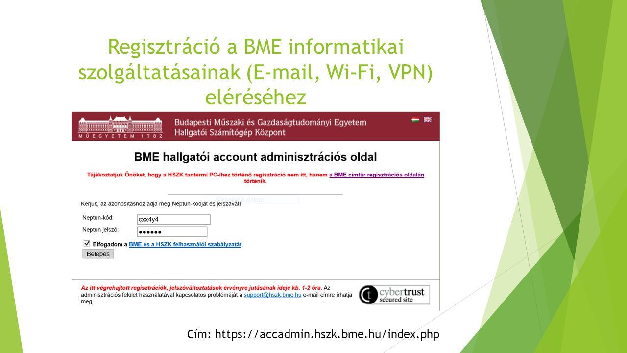 Regisztráció a BME informatikai szolgáltatásainak (E-mail, Wi-Fi, VPN) eléréséhez Cím: https://accadmin.hszk.bme.hu/index.php