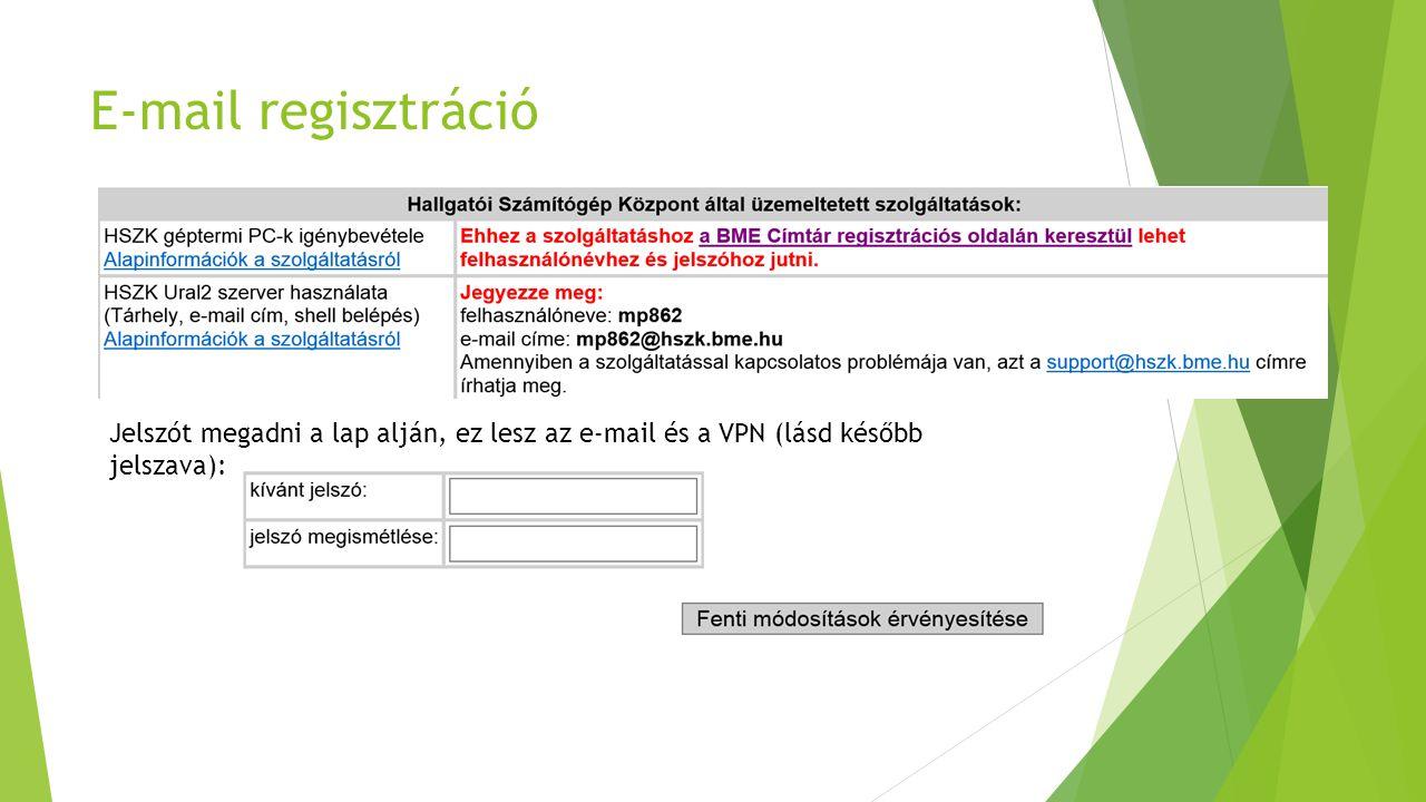 E-mail regisztráció Jelszót megadni a lap alján, ez lesz az e-mail és a VPN (lásd később jelszava):