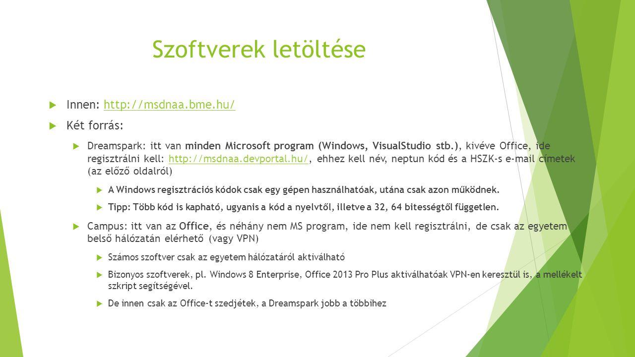 Szoftverek letöltése  Innen: http://msdnaa.bme.hu/http://msdnaa.bme.hu/  Két forrás:  Dreamspark: itt van minden Microsoft program (Windows, Visual