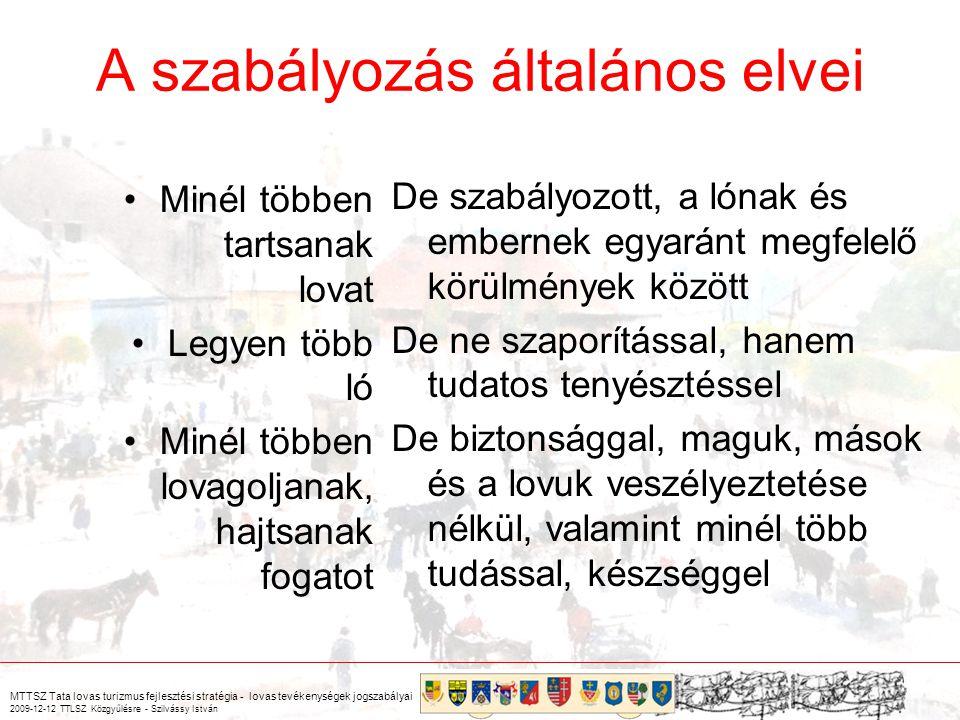 MTTSZ Tata lovas turizmus fejlesztési stratégia - lovas tevékenységek jogszabályai 2009-12-12 TTLSZ Közgyűlésre - Szilvássy István Városi állattartási rendelet módosításának szempontjai, továbbá a jogszabályok betartását elősegítő rendszer kialakításának célja Megkülönböztetni –a lovat a tyúktól, a díszmadártól, a haltól, a méhtől, a nyérctől, stb.