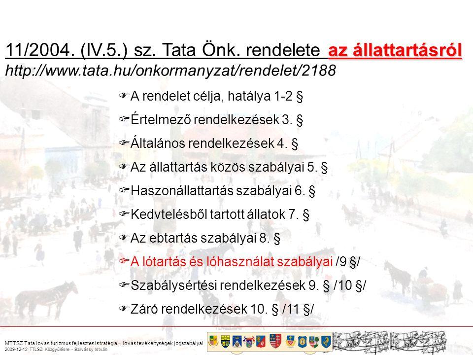 MTTSZ Tata lovas turizmus fejlesztési stratégia - lovas tevékenységek jogszabályai 2009-12-12 TTLSZ Közgyűlésre - Szilvássy István az állattartásról 11/2004.