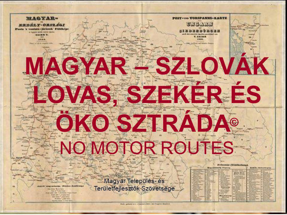 MAGYAR – SZLOVÁK LOVAS, SZEKÉR ÉS ÖKO SZTRÁDA© NO MOTOR ROUTES MAGYAR – SZLOVÁK LOVAS, SZEKÉR ÉS ÖKO SZTRÁDA © NO MOTOR ROUTES Magyar Település- és Te