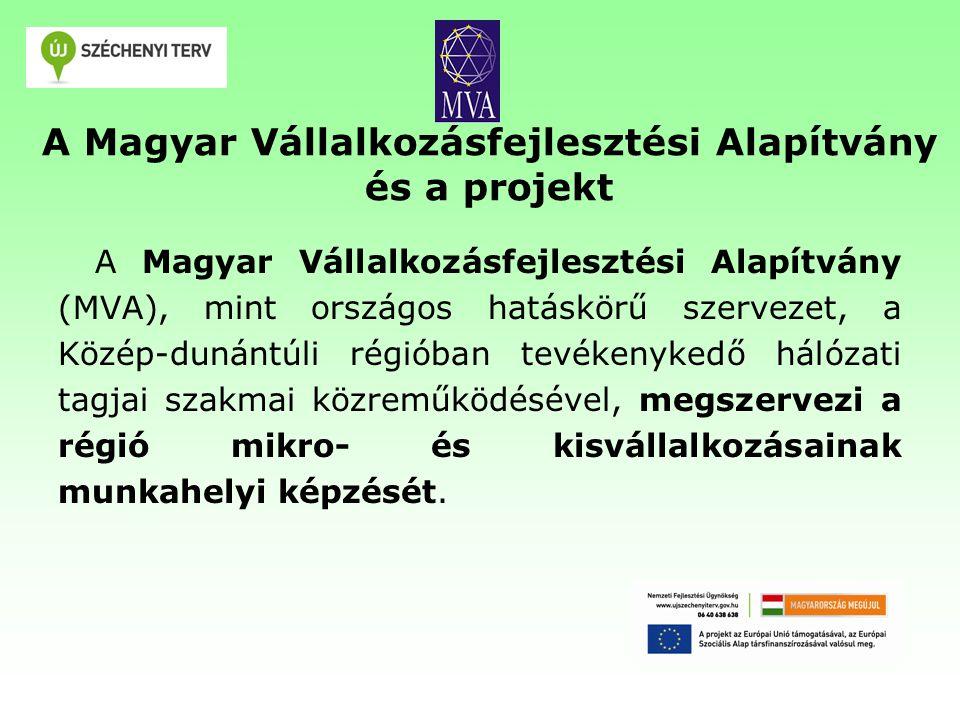 A Magyar Vállalkozásfejlesztési Alapítvány és a projekt A Magyar Vállalkozásfejlesztési Alapítvány (MVA), mint országos hatáskörű szervezet, a Közép-dunántúli régióban tevékenykedő hálózati tagjai szakmai közreműködésével, megszervezi a régió mikro- és kisvállalkozásainak munkahelyi képzését.