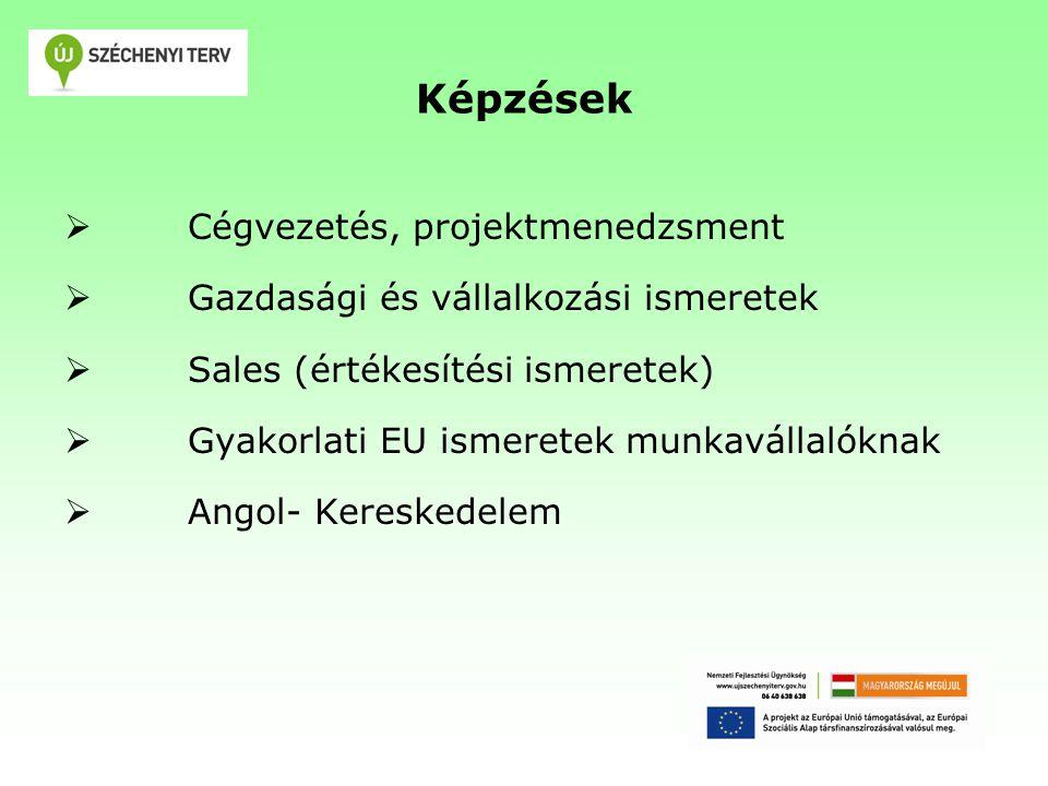 Képzések  Cégvezetés, projektmenedzsment  Gazdasági és vállalkozási ismeretek  Sales (értékesítési ismeretek)  Gyakorlati EU ismeretek munkavállalóknak  Angol- Kereskedelem