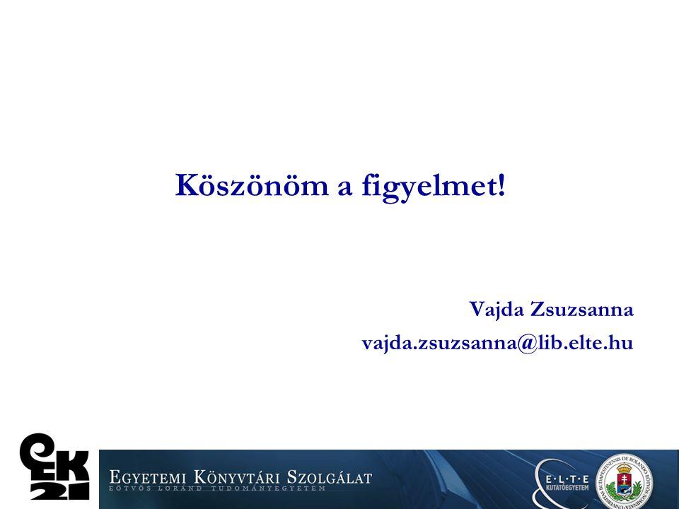 Köszönöm a figyelmet! Vajda Zsuzsanna vajda.zsuzsanna@lib.elte.hu