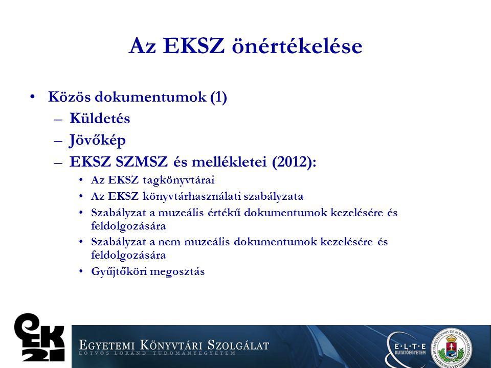 Az EKSZ önértékelése Közös dokumentumok (1) –Küldetés –Jövőkép –EKSZ SZMSZ és mellékletei (2012): Az EKSZ tagkönyvtárai Az EKSZ könyvtárhasználati sza