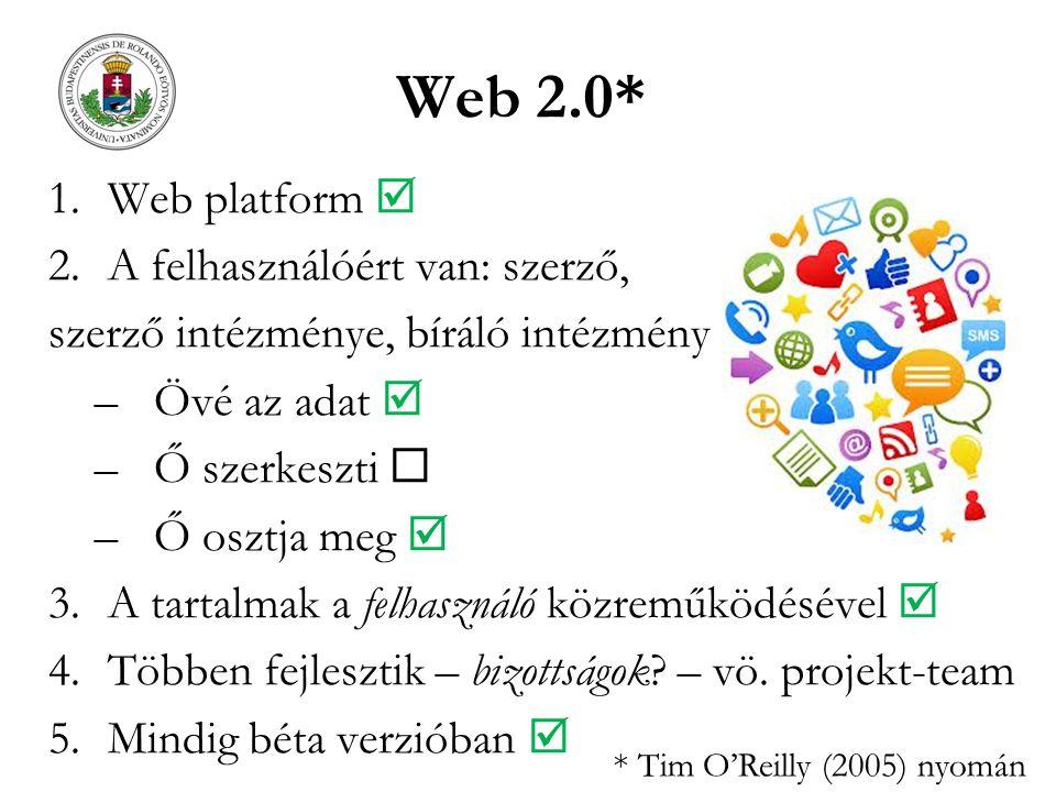 Web 2.0* 1.Web platform  2.A felhasználóért van: szerző, szerző intézménye, bíráló intézmény –Övé az adat  –Ő szerkeszti  –Ő osztja meg  3.A tartalmak a felhasználó közreműködésével  4.Többen fejlesztik – bizottságok.