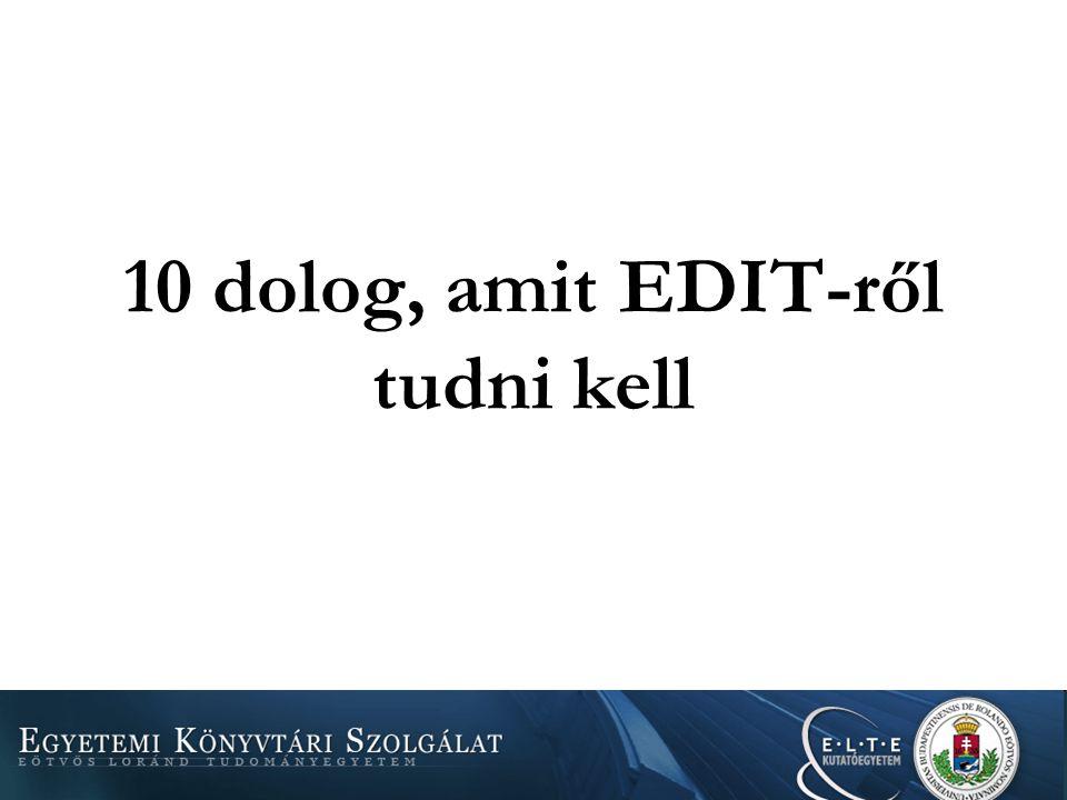 1. Hogy kicsoda EDIT? Intézményi Repozitórium Elérhető: https://edit.elte.hu