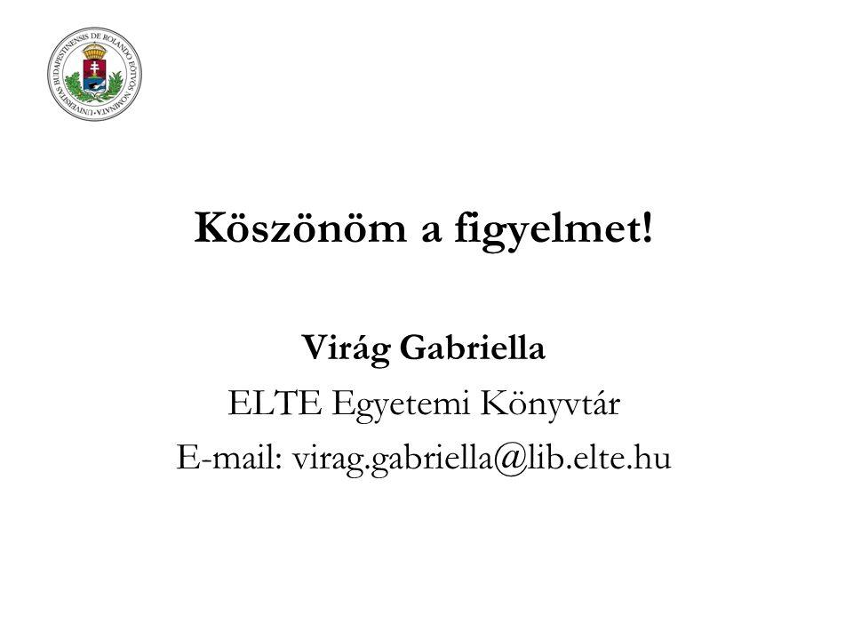 Köszönöm a figyelmet! Virág Gabriella ELTE Egyetemi Könyvtár E-mail: virag.gabriella@lib.elte.hu