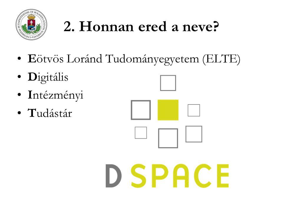 2. Honnan ered a neve? Eötvös Loránd Tudományegyetem (ELTE) Digitális Intézményi Tudástár