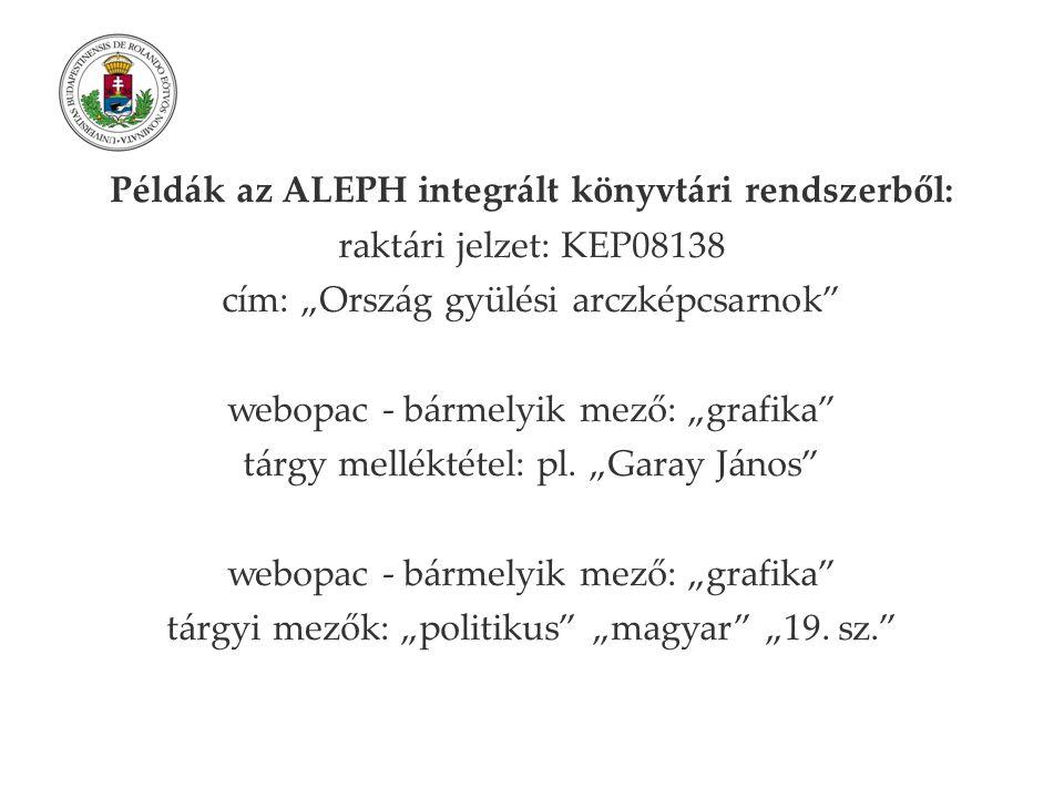 """Példák az ALEPH integrált könyvtári rendszerből: raktári jelzet: KEP08138 cím: """"Ország gyülési arczképcsarnok webopac - bármelyik mező: """"grafika tárgy melléktétel: pl."""