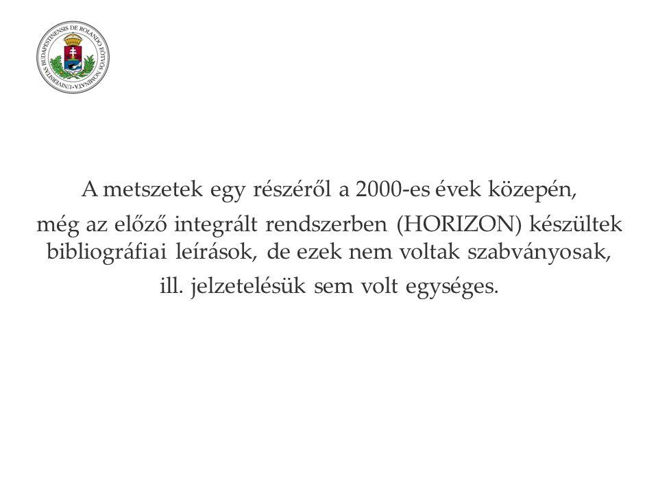 A metszetek egy részéről a 2000-es évek közepén, még az előző integrált rendszerben (HORIZON) készültek bibliográfiai leírások, de ezek nem voltak szabványosak, ill.