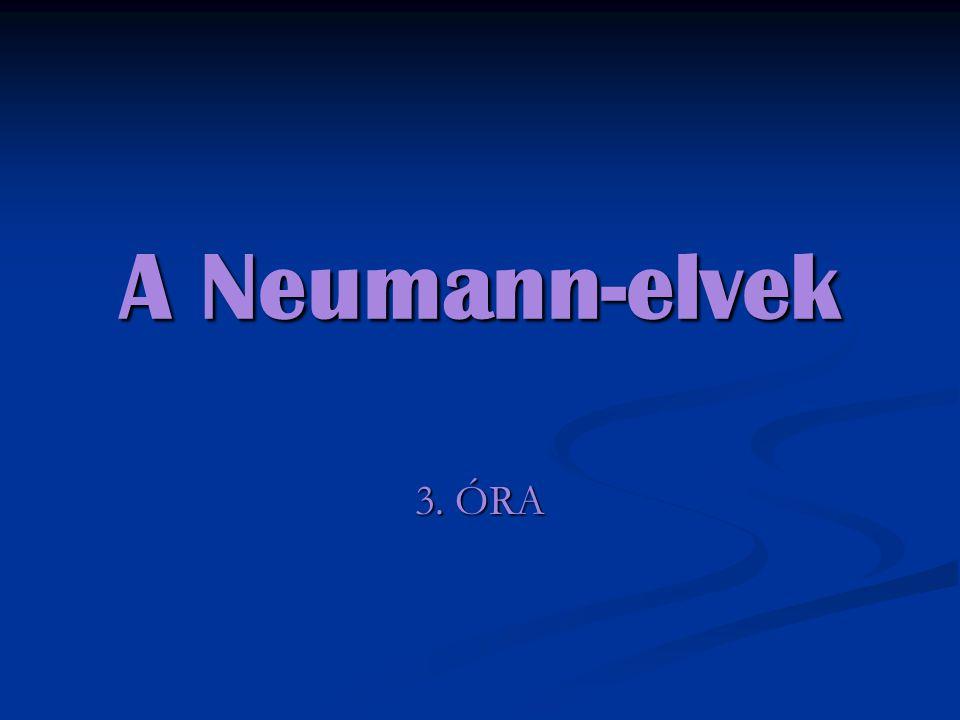 Neumann János (1903-1957) Magyar származású matematikus A Neumann-elveket 1946-ban dolgozta ki a számítógépek ideális működéséhez.