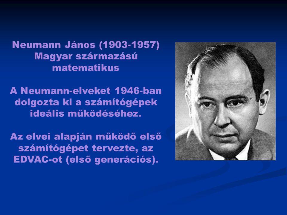 Neumann János (1903-1957) Magyar származású matematikus A Neumann-elveket 1946-ban dolgozta ki a számítógépek ideális működéséhez. Az elvei alapján mű