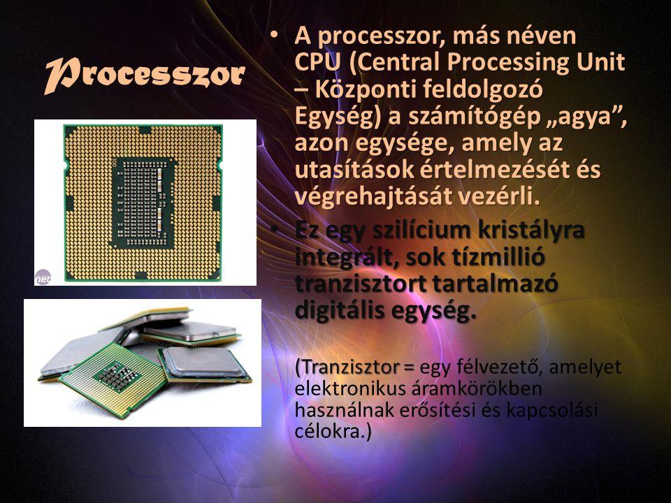 """Processzor A processzor, más néven CPU (Central Processing Unit – Központi feldolgozó Egység) a számítógép """"agya , azon egysége, amely az utasítások értelmezését és végrehajtását vezérli."""