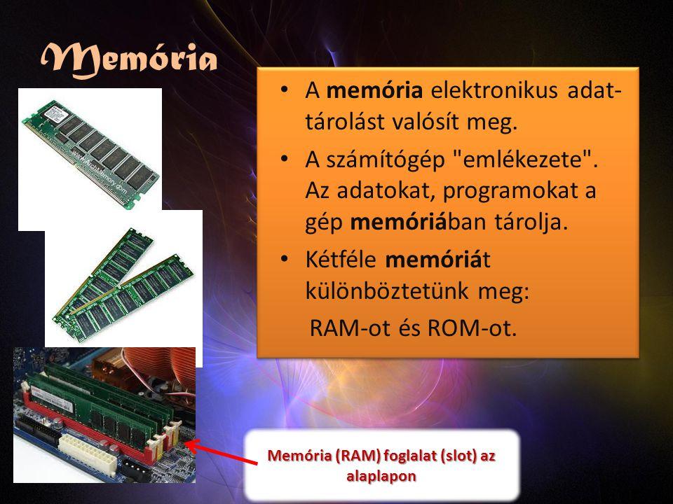 Memória A memória elektronikus adat- tárolást valósít meg.
