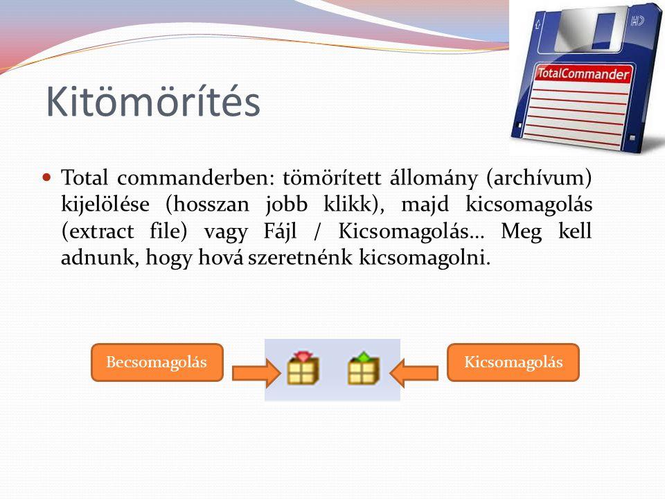 Kitömörítés Total commanderben: tömörített állomány (archívum) kijelölése (hosszan jobb klikk), majd kicsomagolás (extract file) vagy Fájl / Kicsomagolás… Meg kell adnunk, hogy hová szeretnénk kicsomagolni.