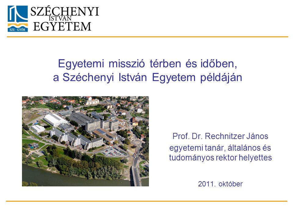 Prof. Dr. Rechnitzer János egyetemi tanár, általános és tudományos rektor helyettes 2011. október Egyetemi misszió térben és időben, a Széchenyi Istvá
