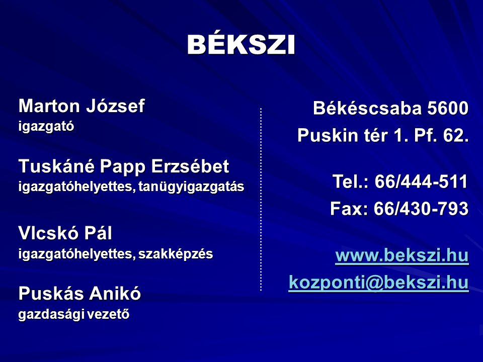 BÉKSZI Marton József igazgató Tuskáné Papp Erzsébet igazgatóhelyettes, tanügyigazgatás Vlcskó Pál igazgatóhelyettes, szakképzés Puskás Anikó gazdasági
