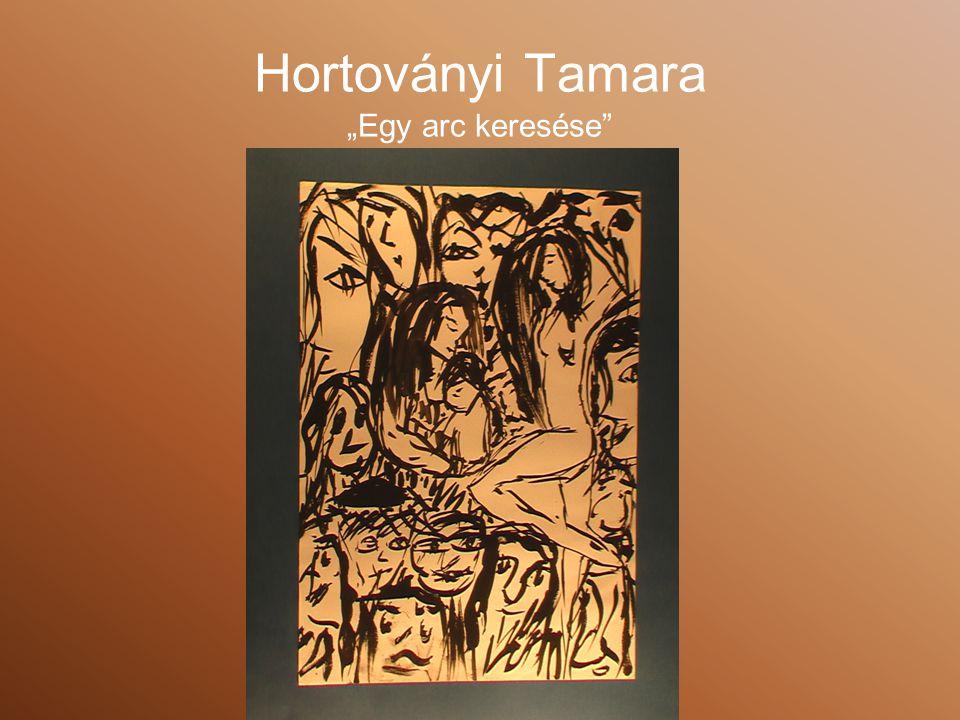 """Hortoványi Tamara """"Egy arc keresése"""