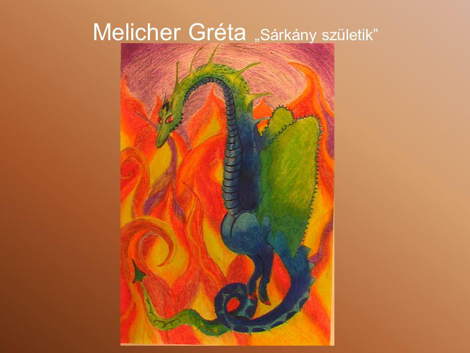 """Melicher Gréta """"Sárkány születik"""